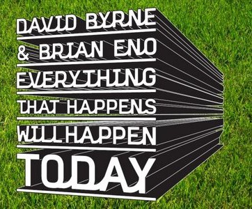 Eno_Byrne_Everything+That+Happens+Will+Happen+Today